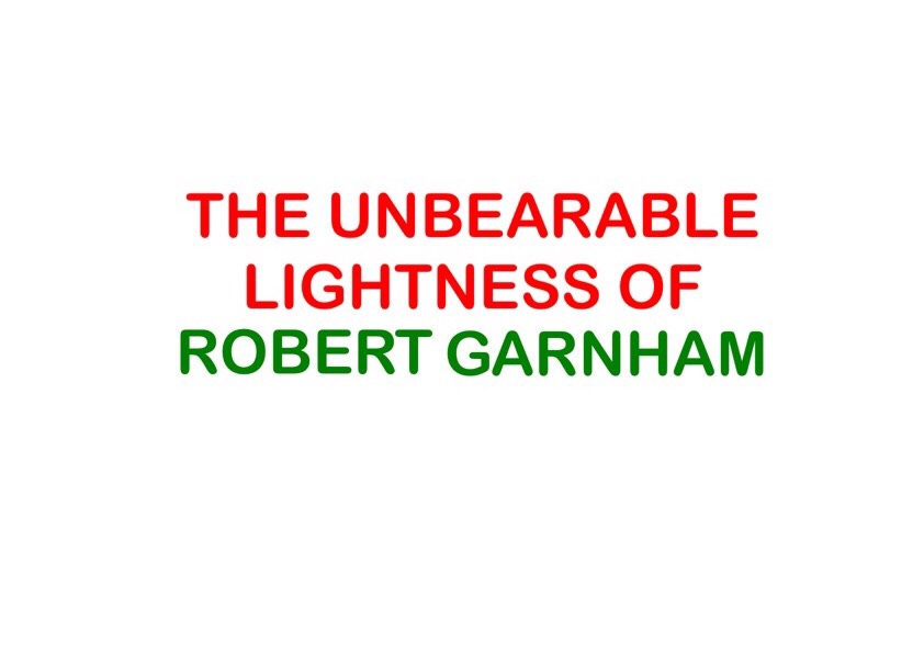 The Unbearable Lightness of Robert Garnham
